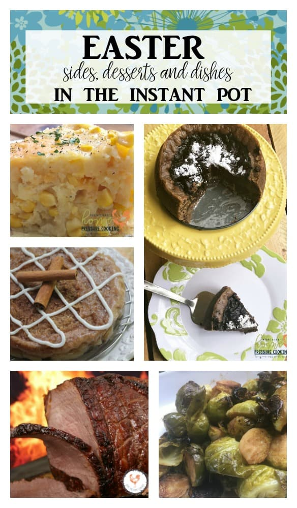 Easter sides desserts and dishes in the Instant Pot