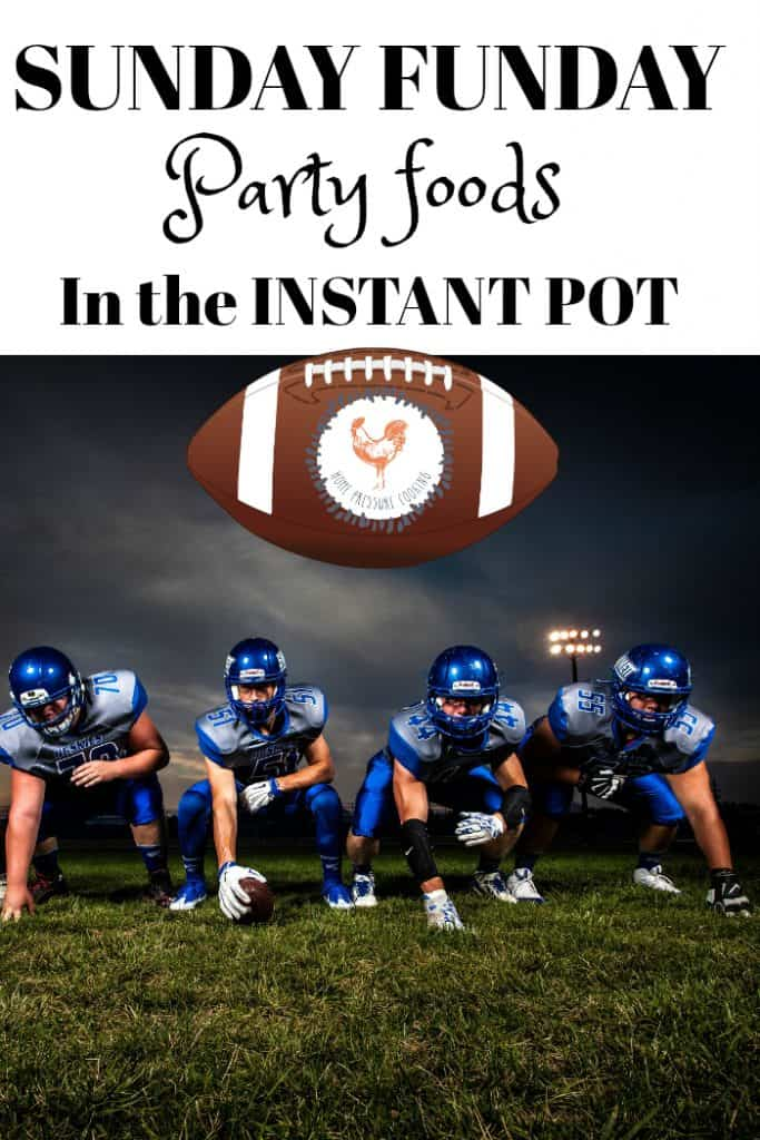 Sunday Funday game day party foods in the Instant Pot